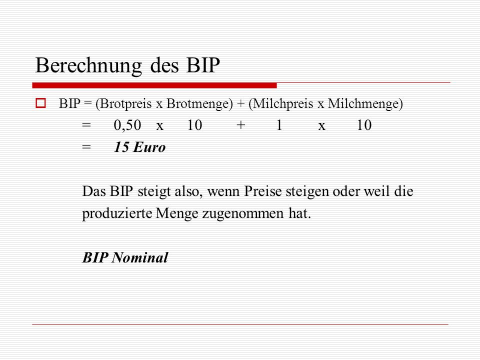 Berechnung des BIP = 0,50 x 10 + 1 x 10 = 15 Euro