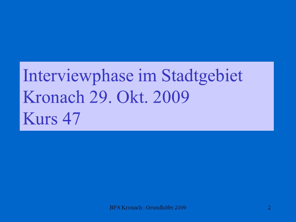 Interviewphase im Stadtgebiet Kronach 29. Okt. 2009 Kurs 47