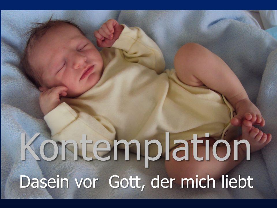 Kontemplation Dasein vor Gott, der mich liebt