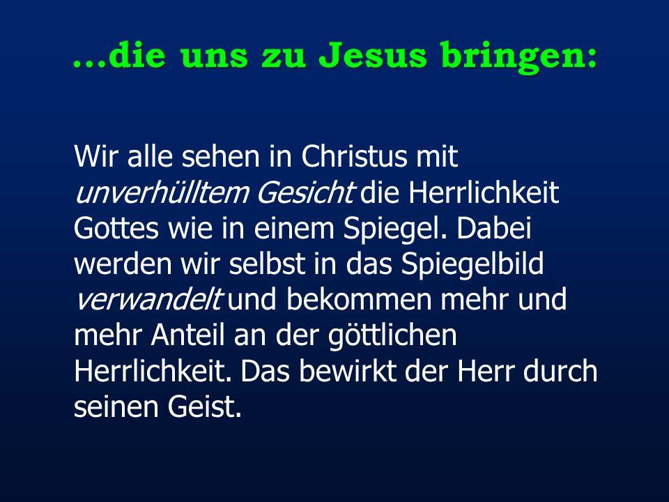 …die uns zu Jesus bringen: