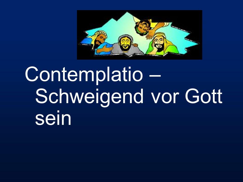 Contemplatio – Schweigend vor Gott sein