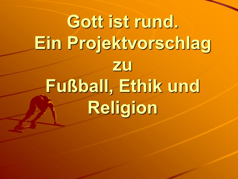 Gott ist rund. Ein Projektvorschlag zu Fußball, Ethik und Religion