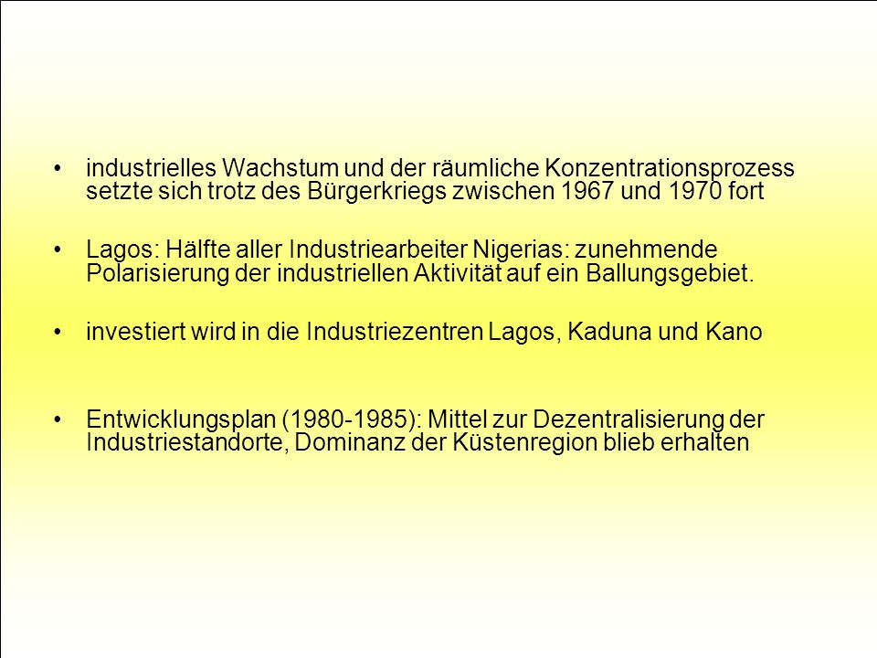 industrielles Wachstum und der räumliche Konzentrationsprozess setzte sich trotz des Bürgerkriegs zwischen 1967 und 1970 fort