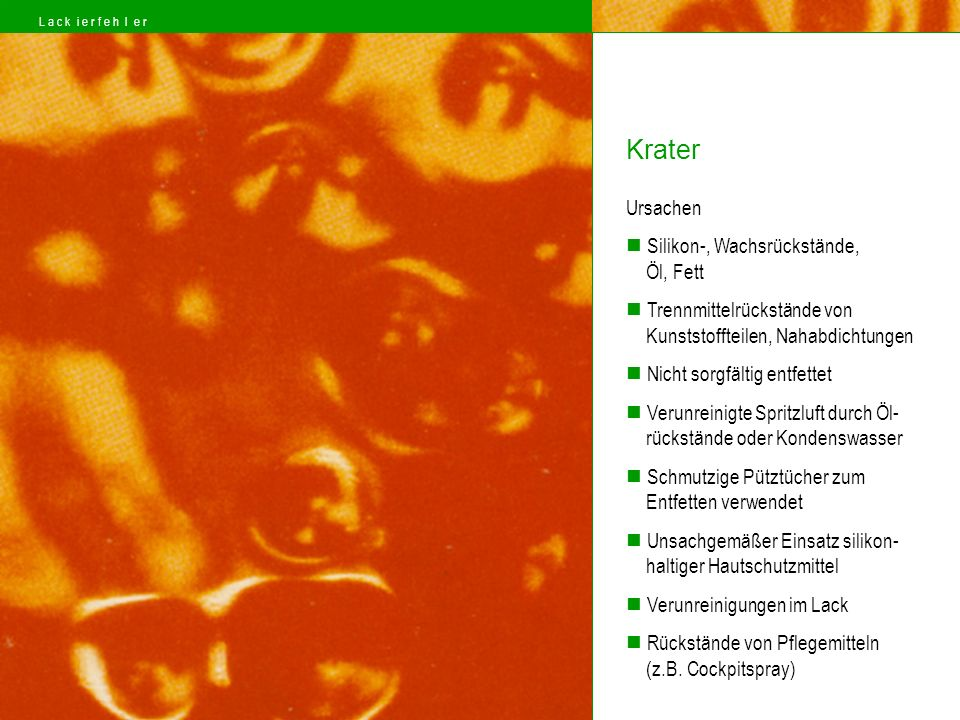 Krater Ursachen Silikon-, Wachsrückstände, Öl, Fett