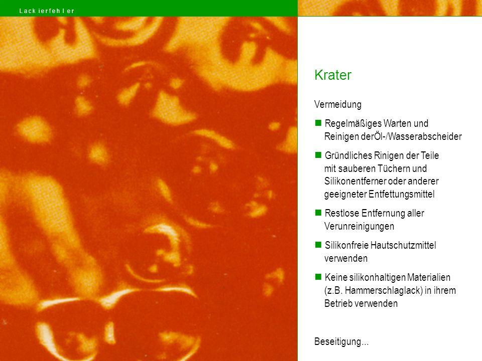 L a c k i e r f e h l e r Krater. Vermeidung. Regelmäßiges Warten und Reinigen derÖl-/Wasserabscheider.