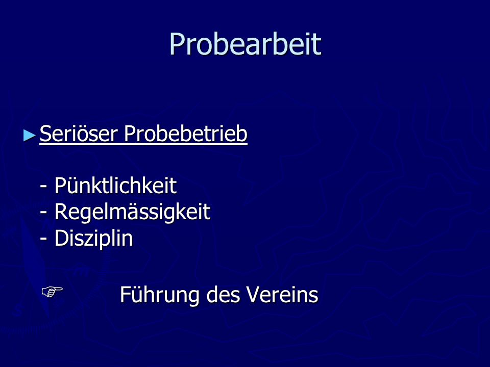 Probearbeit Seriöser Probebetrieb - Pünktlichkeit - Regelmässigkeit - Disziplin  Führung des Vereins.