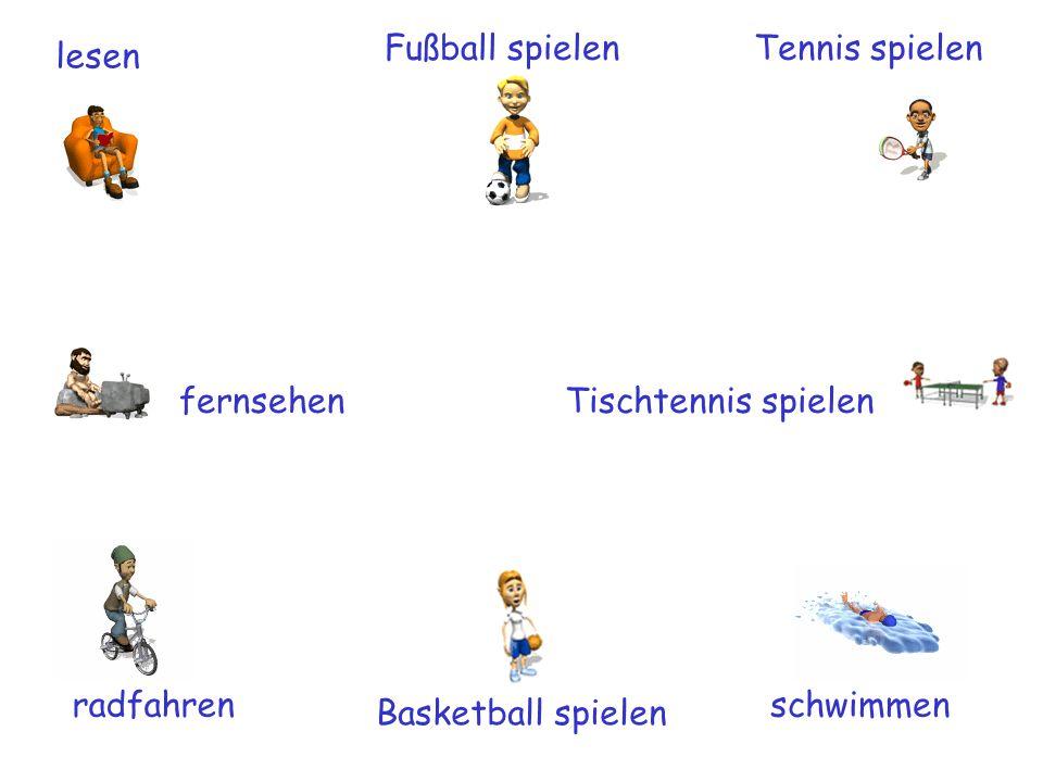 Fußball spielen Tennis spielen. lesen. fernsehen.
