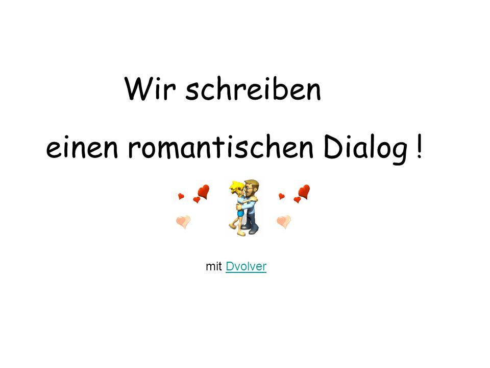 einen romantischen Dialog !