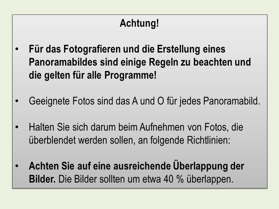 Achtung! Für das Fotografieren und die Erstellung eines Panoramabildes sind einige Regeln zu beachten und die gelten für alle Programme!