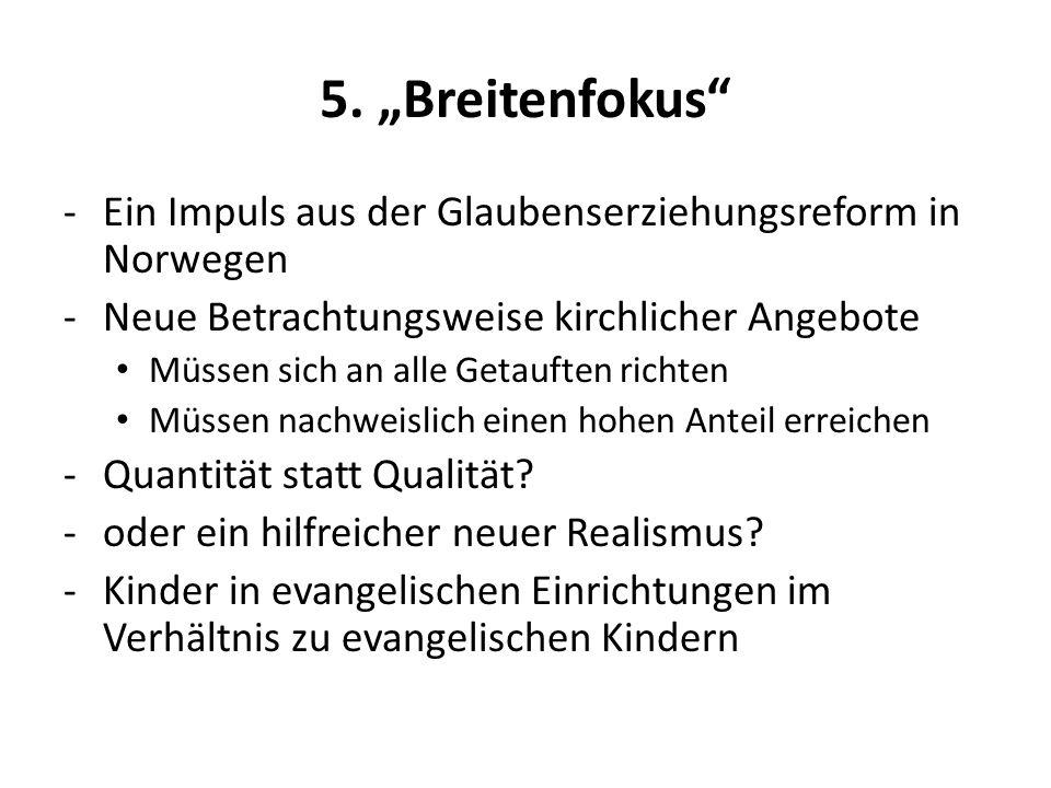 """5. """"Breitenfokus Ein Impuls aus der Glaubenserziehungsreform in Norwegen. Neue Betrachtungsweise kirchlicher Angebote."""
