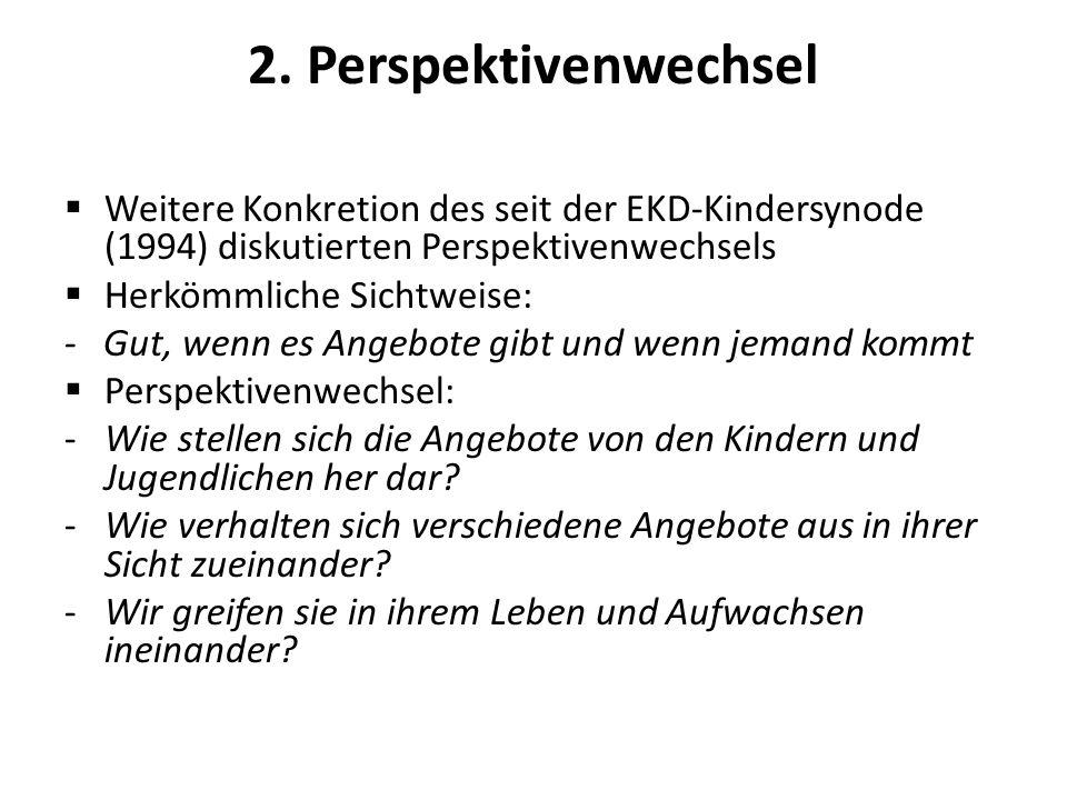 2. Perspektivenwechsel Weitere Konkretion des seit der EKD-Kindersynode (1994) diskutierten Perspektivenwechsels.