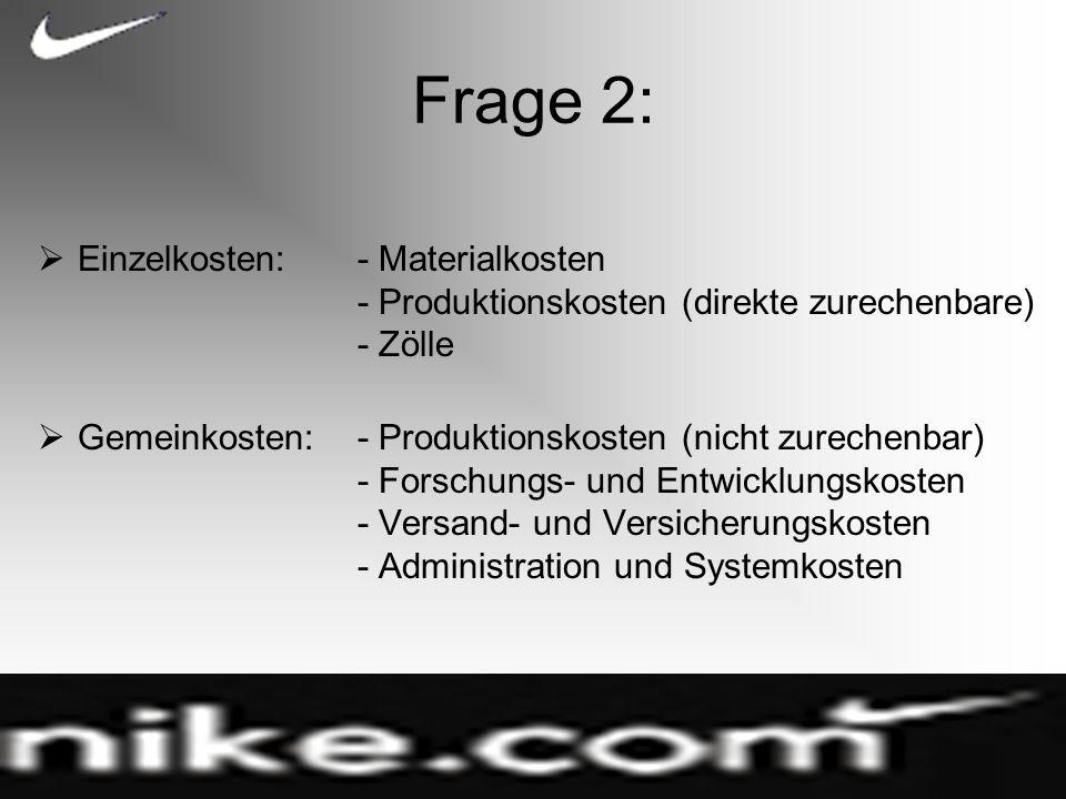 Frage 2: Einzelkosten: - Materialkosten - Produktionskosten (direkte zurechenbare) - Zölle.