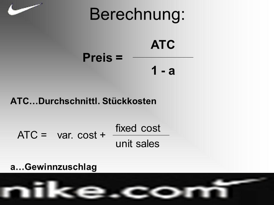 Berechnung: Preis = ATC 1 - a ATC = var. cost + fixed cost unit sales