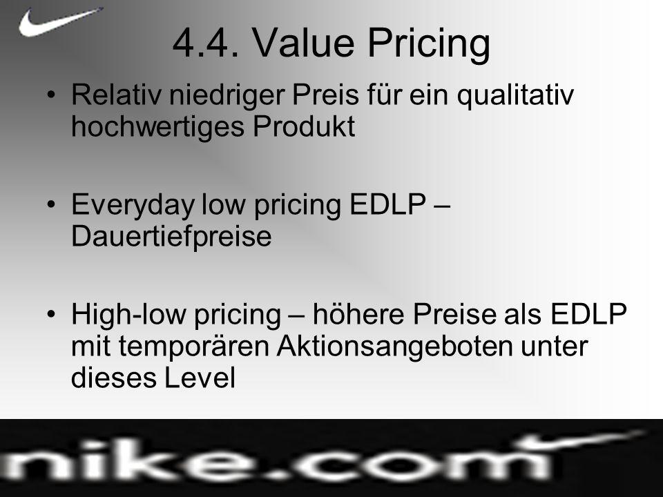 4.4. Value Pricing Relativ niedriger Preis für ein qualitativ hochwertiges Produkt. Everyday low pricing EDLP – Dauertiefpreise.