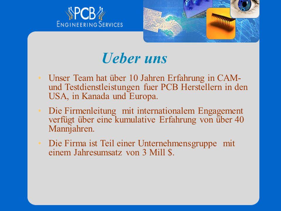 Ueber uns Unser Team hat über 10 Jahren Erfahrung in CAM- und Testdienstleistungen fuer PCB Herstellern in den USA, in Kanada und Europa.