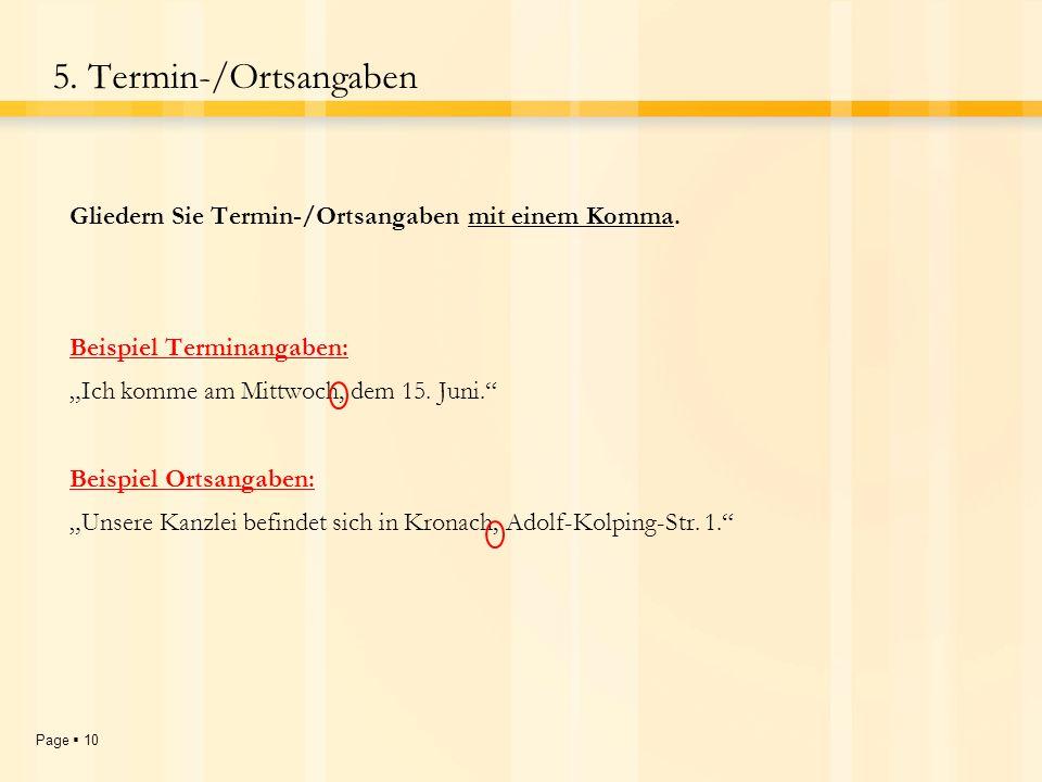 """5. Termin-/Ortsangaben Gliedern Sie Termin-/Ortsangaben mit einem Komma. Beispiel Terminangaben: """"Ich komme am Mittwoch, dem 15. Juni."""