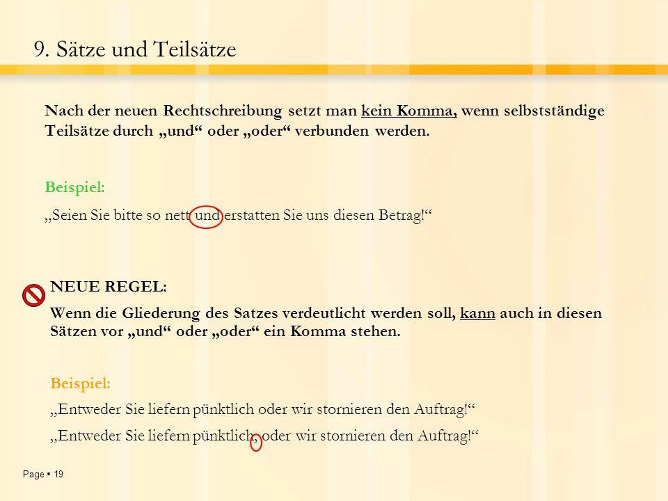"""9. Sätze und Teilsätze Nach der neuen Rechtschreibung setzt man kein Komma, wenn selbstständige Teilsätze durch """"und oder """"oder verbunden werden."""