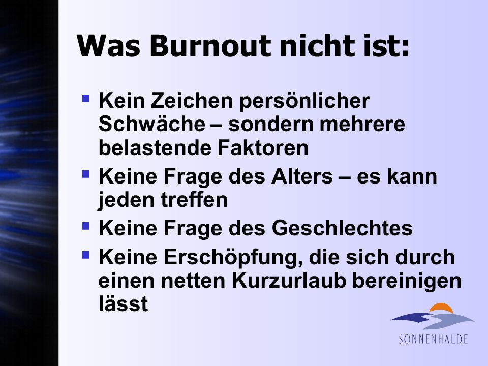 Was Burnout nicht ist: Kein Zeichen persönlicher Schwäche – sondern mehrere belastende Faktoren. Keine Frage des Alters – es kann jeden treffen.