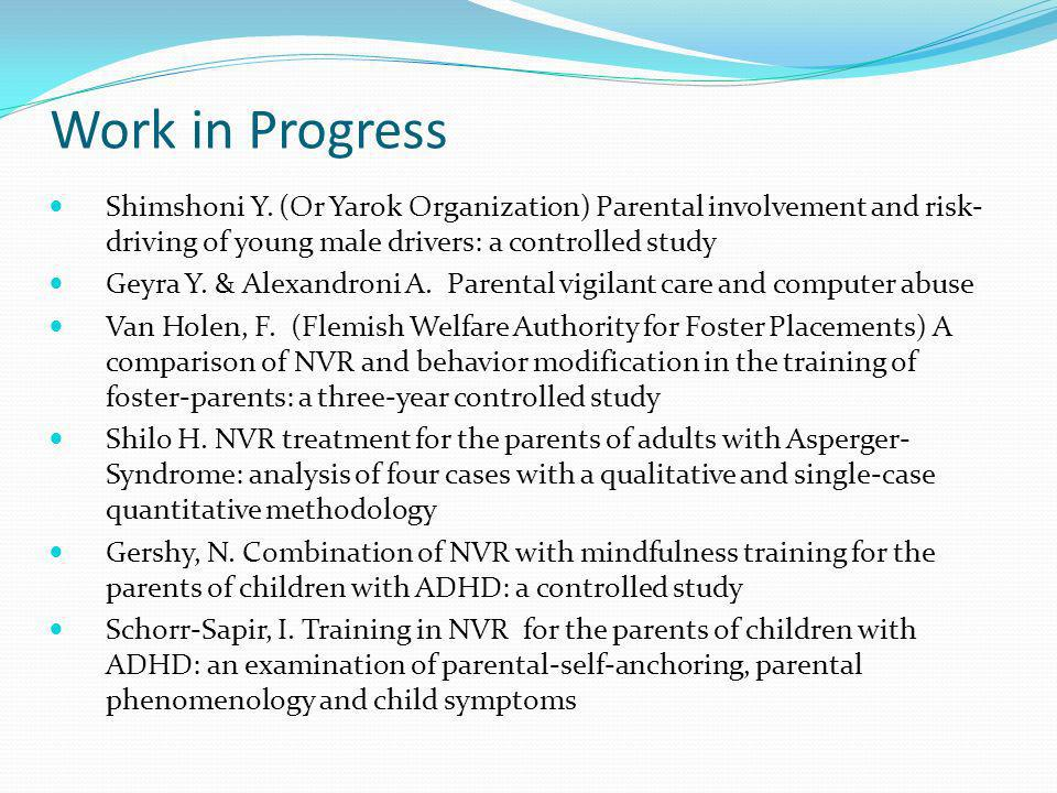 Work in Progress Shimshoni Y. (Or Yarok Organization) Parental involvement and risk-driving of young male drivers: a controlled study.