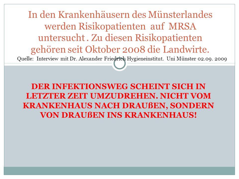 In den Krankenhäusern des Münsterlandes werden Risikopatienten auf MRSA untersucht . Zu diesen Risikopatienten gehören seit Oktober 2008 die Landwirte.