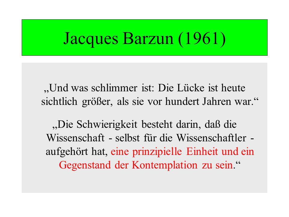 """Jacques Barzun (1961)""""Und was schlimmer ist: Die Lücke ist heute sichtlich größer, als sie vor hundert Jahren war."""
