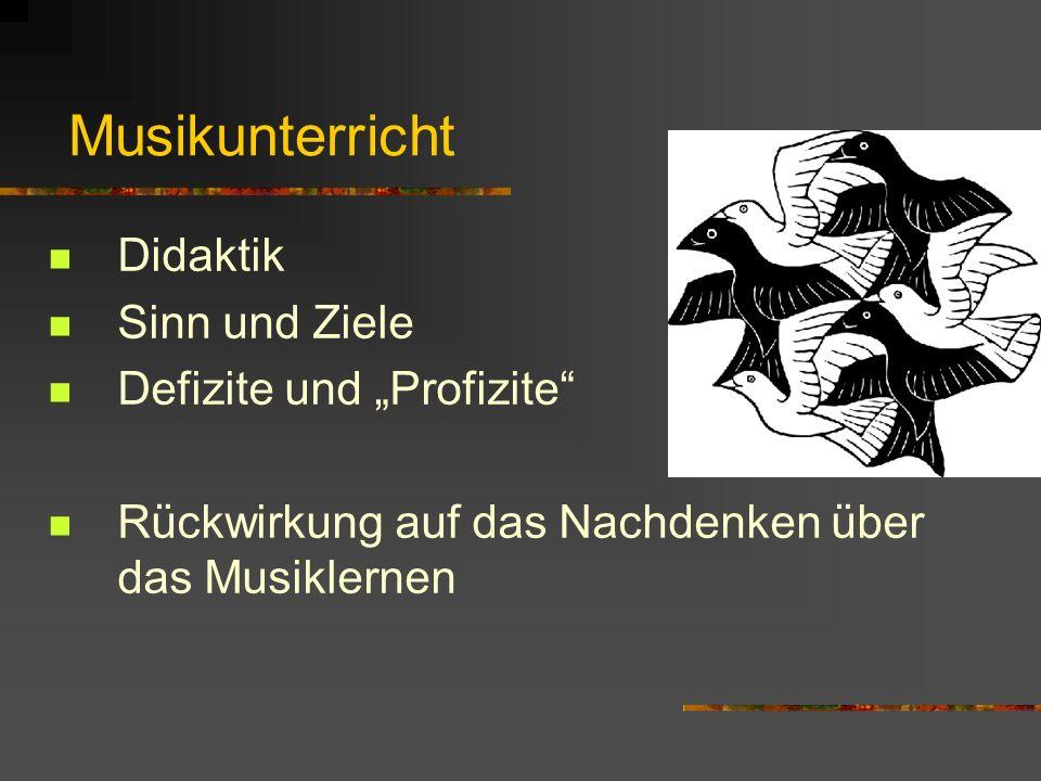 """Musikunterricht Didaktik Sinn und Ziele Defizite und """"Profizite"""
