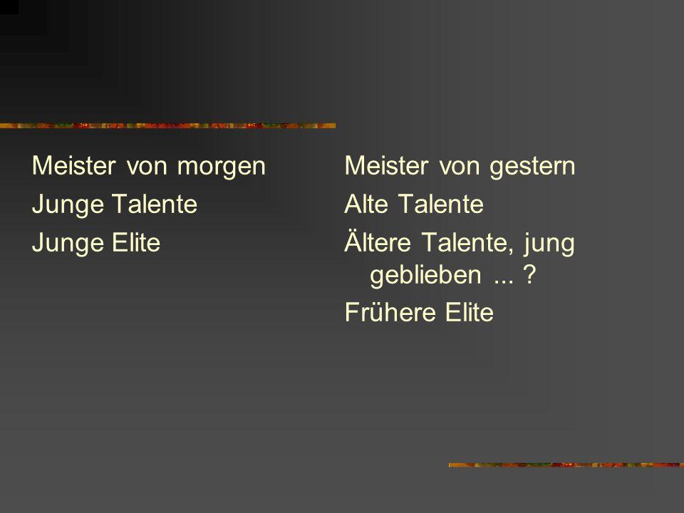 Meister von morgen Junge Talente. Junge Elite. Meister von gestern. Alte Talente. Ältere Talente, jung geblieben ...