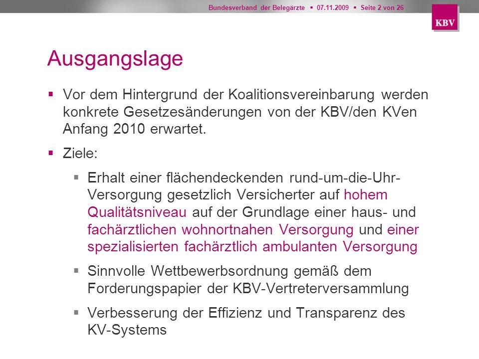 Ausgangslage Vor dem Hintergrund der Koalitionsvereinbarung werden konkrete Gesetzesänderungen von der KBV/den KVen Anfang 2010 erwartet.