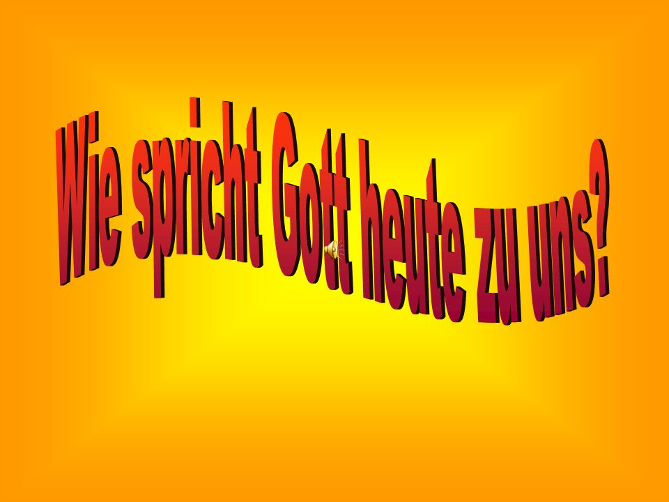 Wie spricht Gott heute zu uns