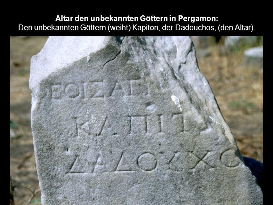 Altar den unbekannten Göttern in Pergamon: Den unbekannten Göttern (weiht) Kapiton, der Dadouchos, (den Altar).