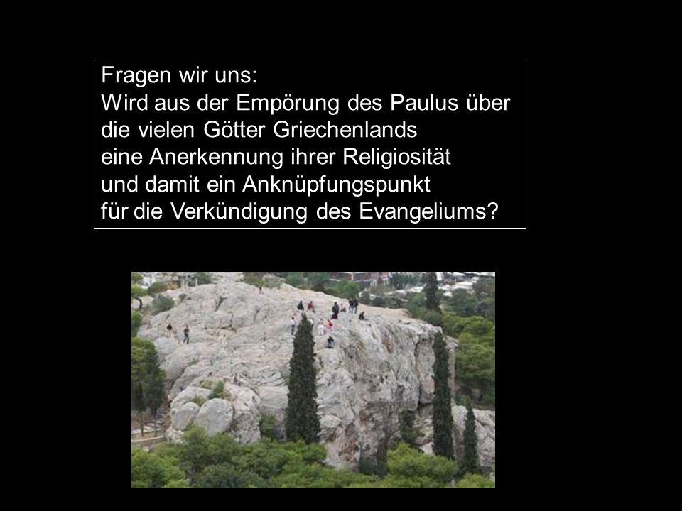 Fragen wir uns: Wird aus der Empörung des Paulus über. die vielen Götter Griechenlands. eine Anerkennung ihrer Religiosität.