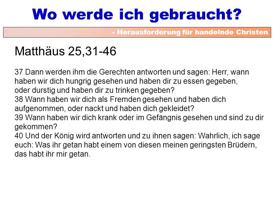 Matthäus 25,31-46 37 Dann werden ihm die Gerechten antworten und sagen: Herr, wann. haben wir dich hungrig gesehen und haben dir zu essen gegeben,