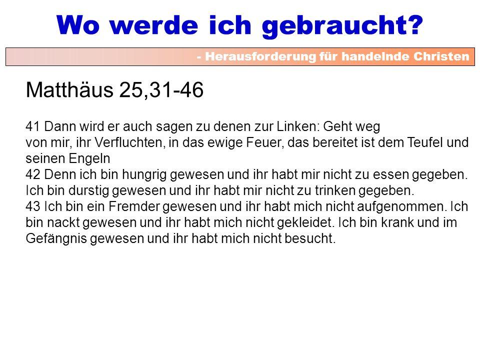 Matthäus 25,31-46 41 Dann wird er auch sagen zu denen zur Linken: Geht weg.