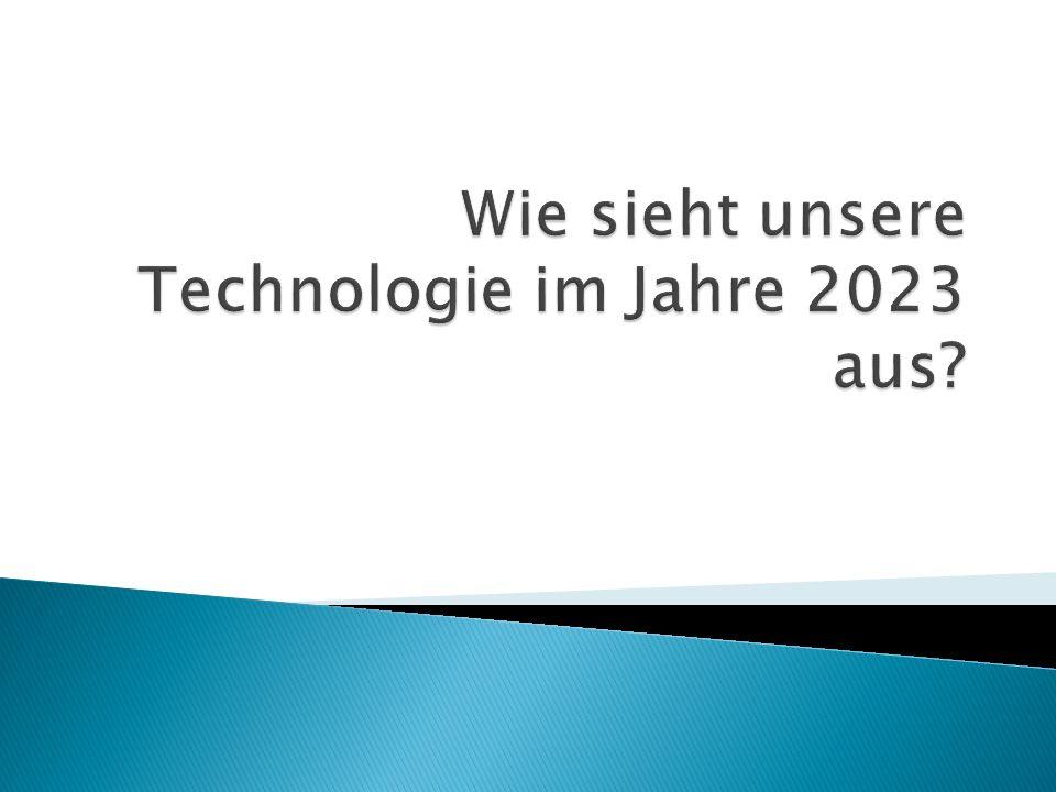 Wie sieht unsere Technologie im Jahre 2023 aus