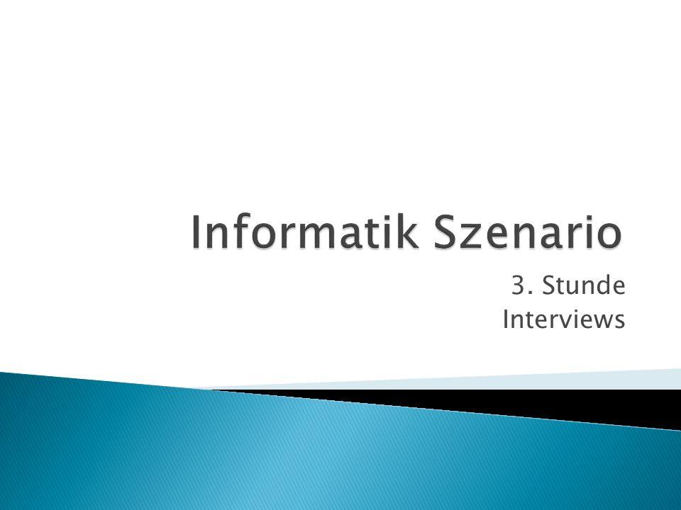 Informatik Szenario 3. Stunde Interviews
