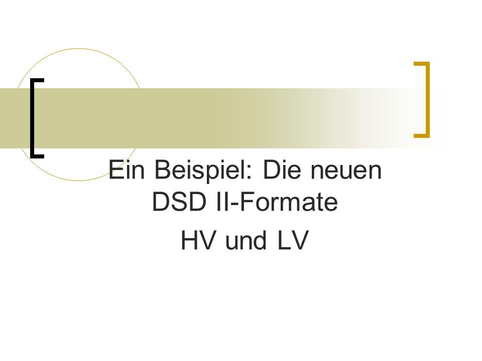 Ein Beispiel: Die neuen DSD II-Formate HV und LV