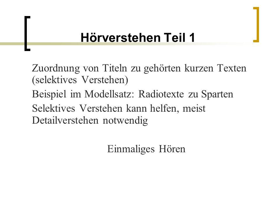 Hörverstehen Teil 1 Zuordnung von Titeln zu gehörten kurzen Texten (selektives Verstehen) Beispiel im Modellsatz: Radiotexte zu Sparten.