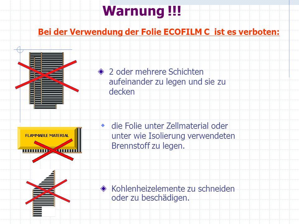 Warnung !!! Bei der Verwendung der Folie ECOFILM C ist es verboten: