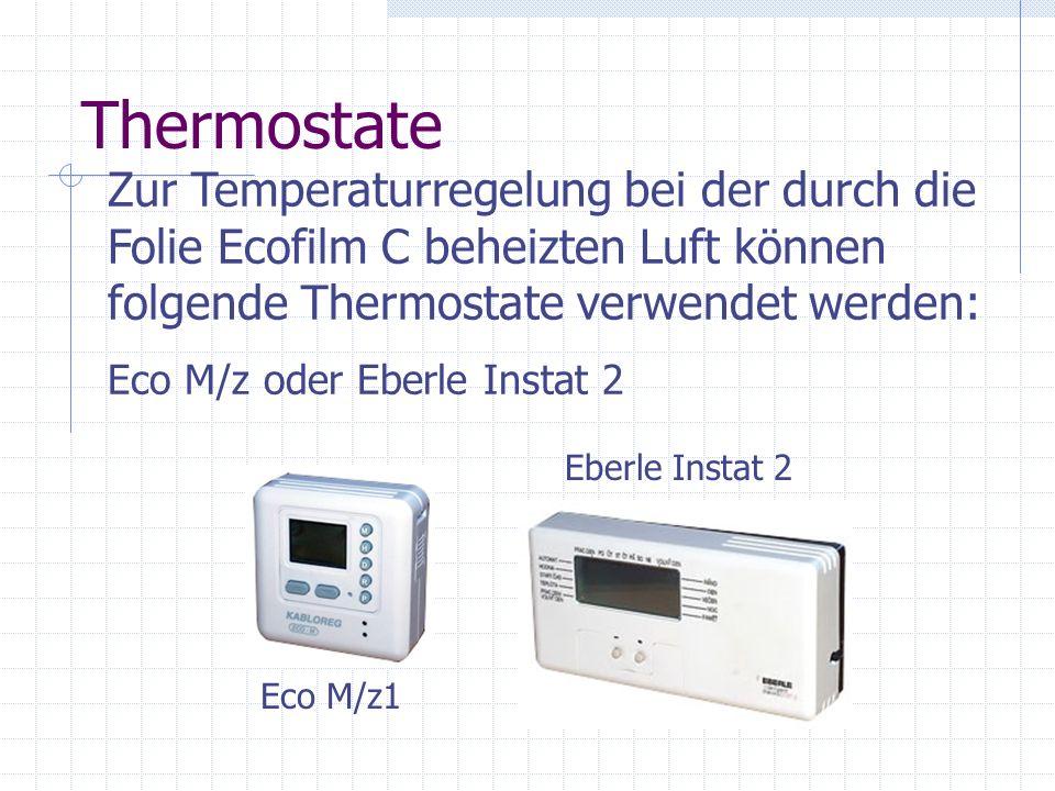 ThermostateZur Temperaturregelung bei der durch die Folie Ecofilm C beheizten Luft können folgende Thermostate verwendet werden: