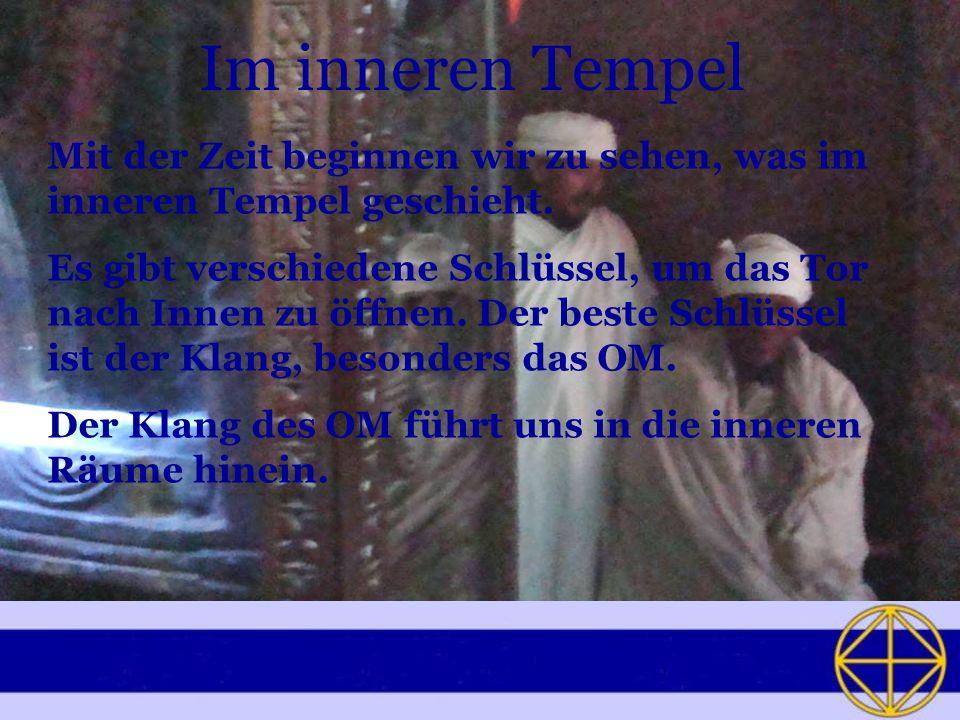 Im inneren Tempel Mit der Zeit beginnen wir zu sehen, was im inneren Tempel geschieht.