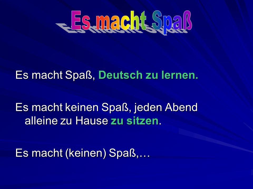 Es macht Spaß Es macht Spaß, Deutsch zu lernen.