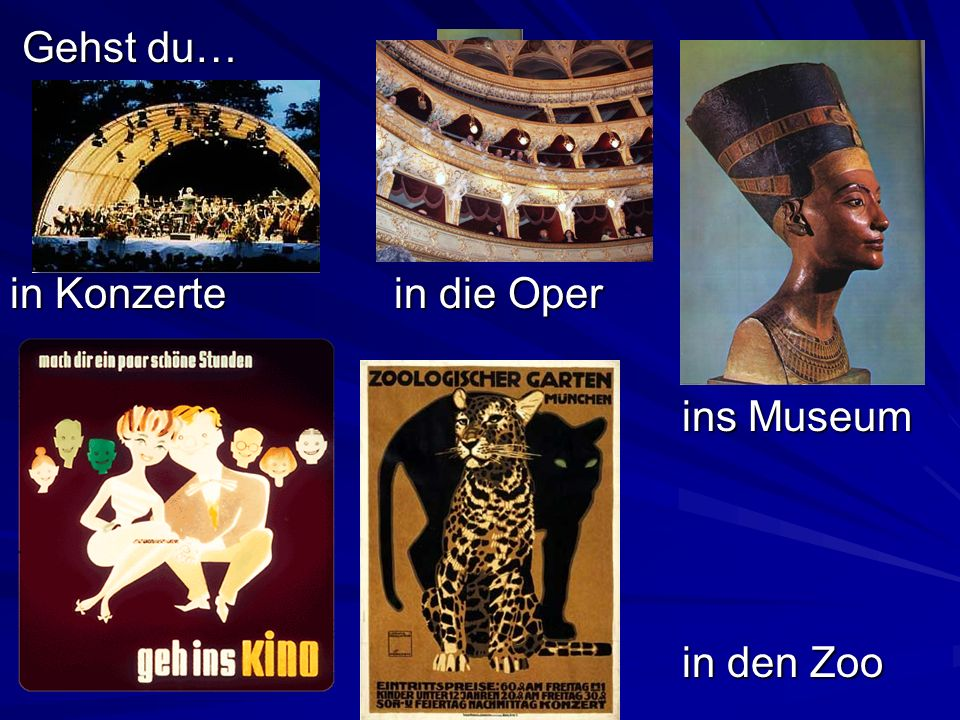 Gehst du… in Konzerte in die Oper ins Museum in den Zoo