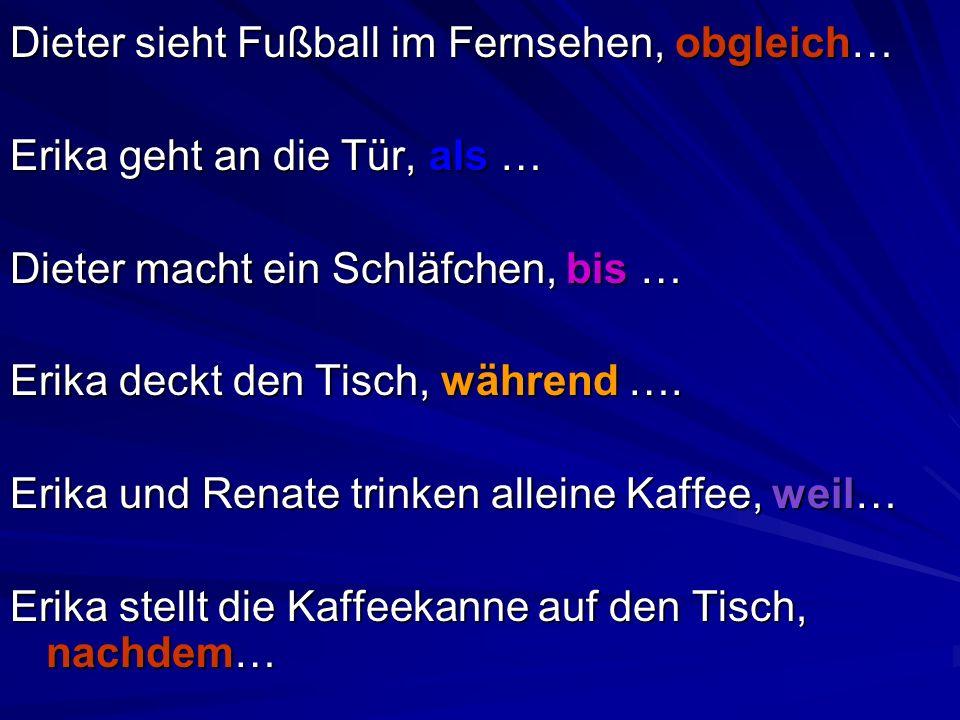 Dieter sieht Fußball im Fernsehen, obgleich…