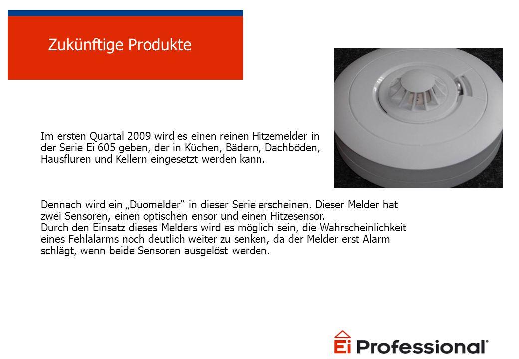 Zukünftige Produkte Im ersten Quartal 2009 wird es einen reinen Hitzemelder in. der Serie Ei 605 geben, der in Küchen, Bädern, Dachböden,