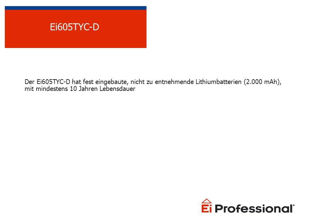 Ei605TYC-D Der Ei605TYC-D hat fest eingebaute, nicht zu entnehmende Lithiumbatterien (2.000 mAh), mit mindestens 10 Jahren Lebensdauer.