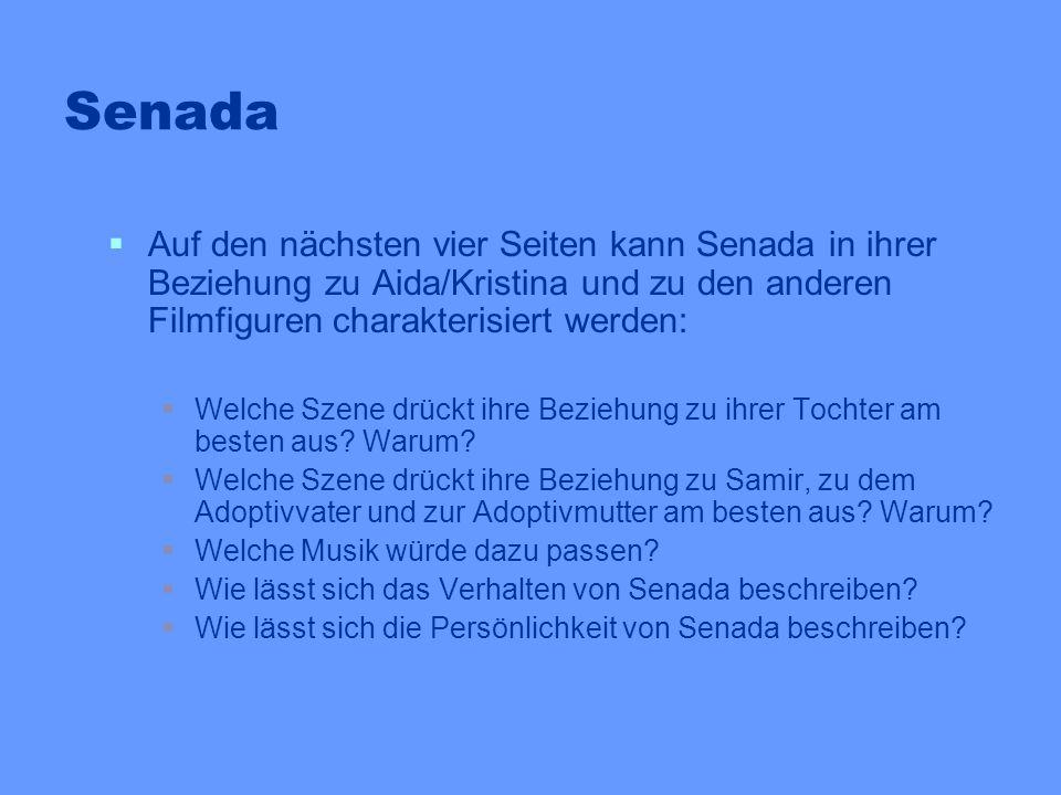 Senada Auf den nächsten vier Seiten kann Senada in ihrer Beziehung zu Aida/Kristina und zu den anderen Filmfiguren charakterisiert werden: