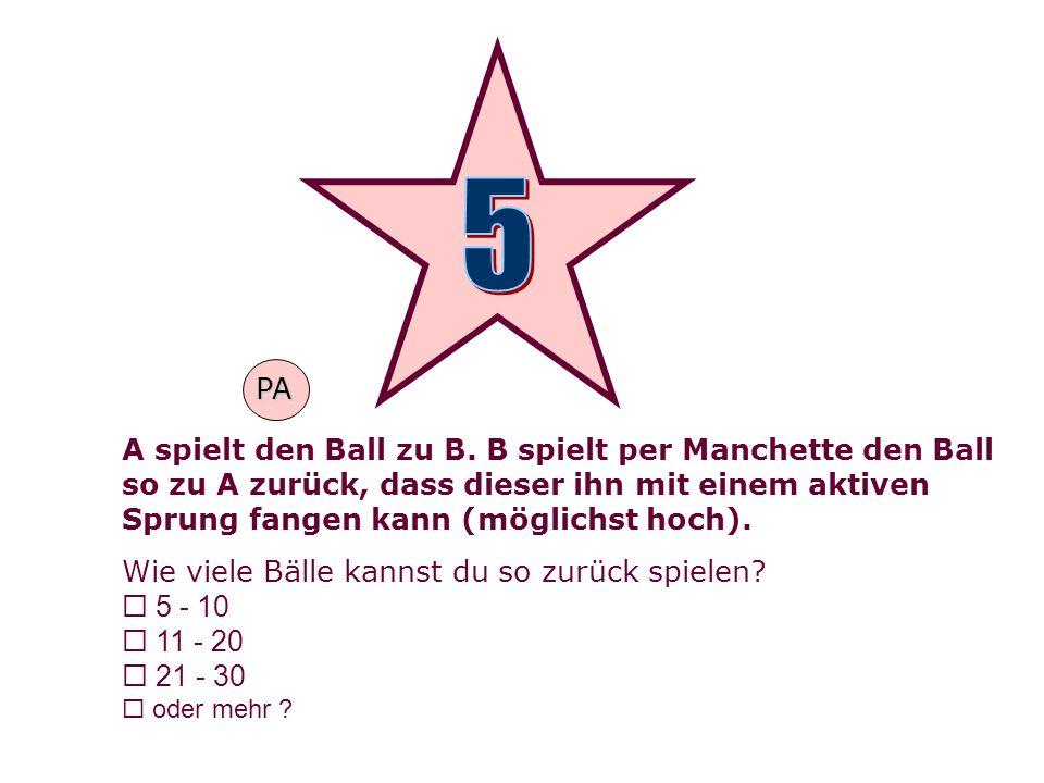 5PA. A spielt den Ball zu B. B spielt per Manchette den Ball so zu A zurück, dass dieser ihn mit einem aktiven Sprung fangen kann (möglichst hoch).