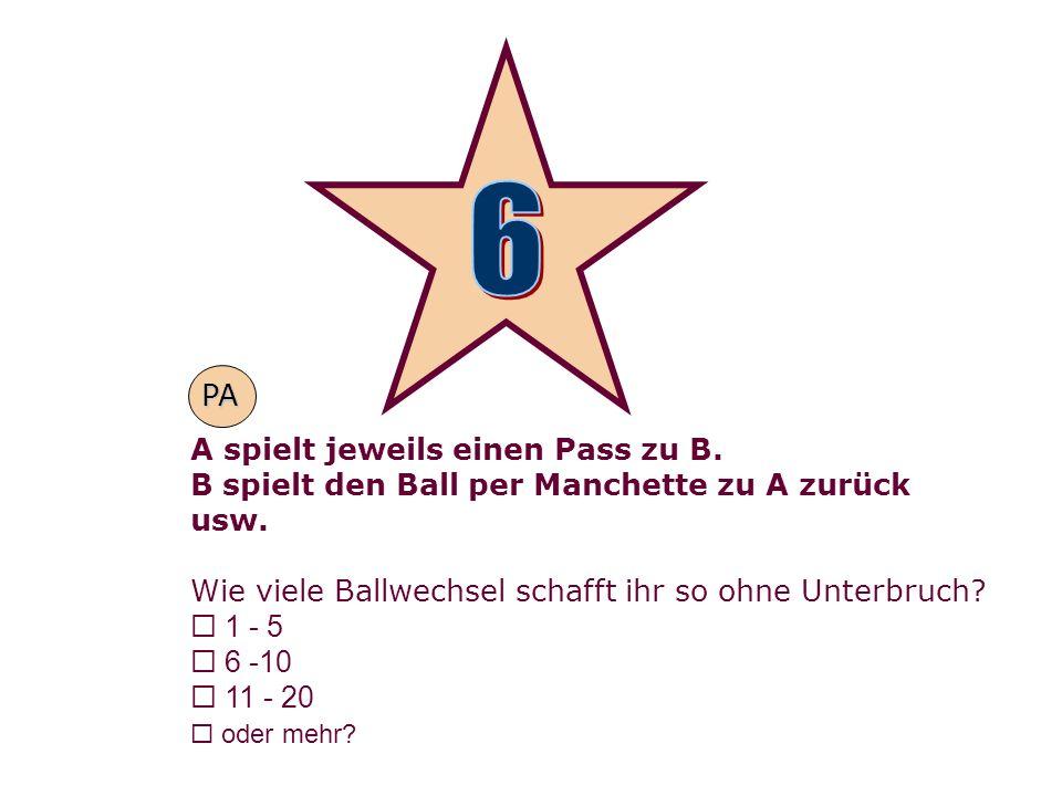 6 PA A spielt jeweils einen Pass zu B.