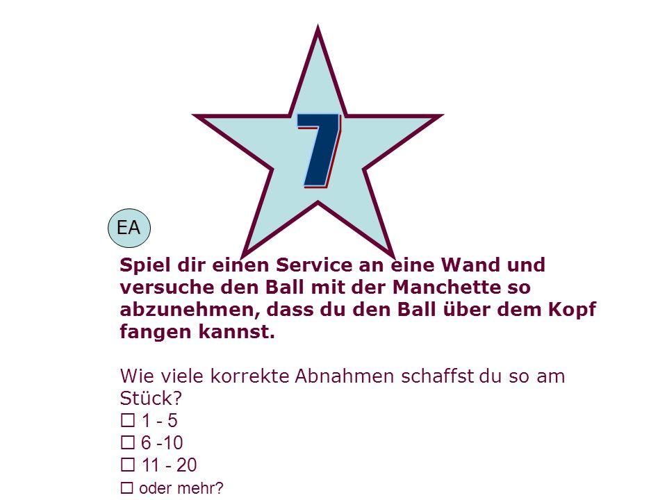 7EA. Spiel dir einen Service an eine Wand und versuche den Ball mit der Manchette so abzunehmen, dass du den Ball über dem Kopf fangen kannst.