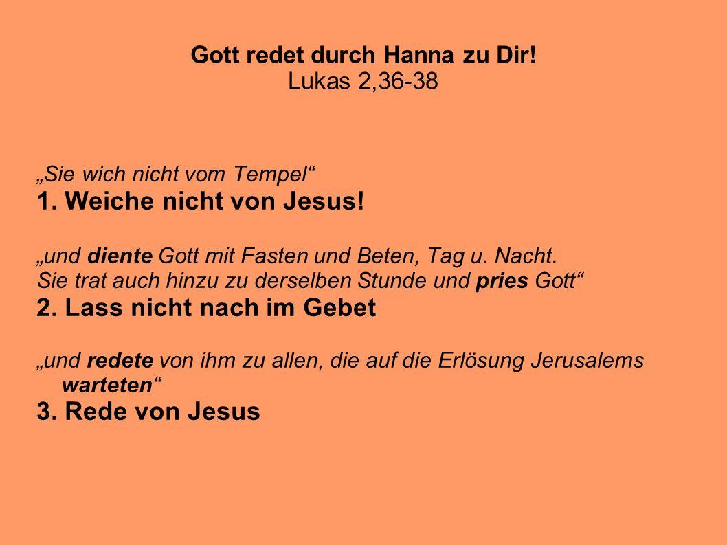Gott redet durch Hanna zu Dir! Lukas 2,36-38